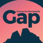 Episode 157: Closing the Discipleship Gap
