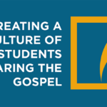 Episode 205: Creating a Culture of Students Sharing the Gospel