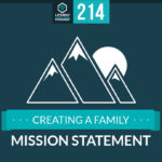 Episode 214: Creating a Family Mission Statement