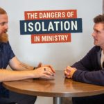 The Dangers of Isolation in Ministry