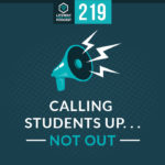 Episode 219: Calling Students Up and Not Out