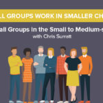 Effective Small Groups in the Small to Medium-sized Church Replay