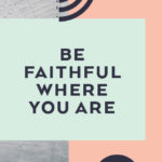 Be Faithful Where You Are