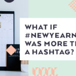What if #NewYearNewMe Was More Than a Hashtag?