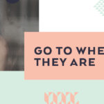 Go To Where They Are