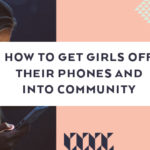 How to Get Girls Off Their Phones and Into Community