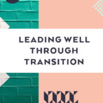 Leading Well Through Transition