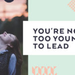 You're Not Too Young to Lead