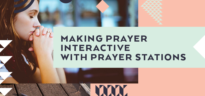 Making Prayer Interactive with Prayer Stations - Girls Ministry