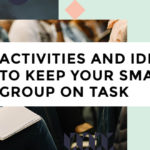 Activities and Ideas to Keep Your Small Group on Task
