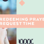 Redeeming Prayer Request Time
