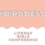 LifeWay Girls Conference Early Bird Rates End July 15th!