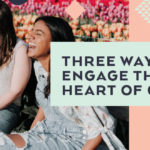 Three Ways to Engage the Heart of Girls