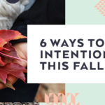 6 Ways to Be Intentional this Fall
