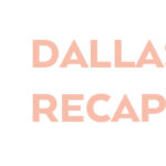 Dallas Recap