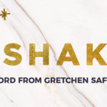 A Word from Gretchen Saffles: Living Unshaken in a Shaky World