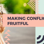 5 Ways to Make Conflict Fruitful