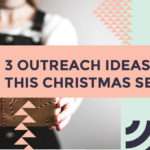 3 Outreach Ideas for This Christmas Season