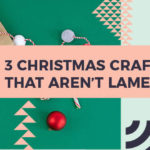 3 Christmas Crafts That Aren't Lame