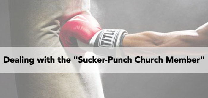 "Dealing with the ""Sucker-Punch Church Member"""