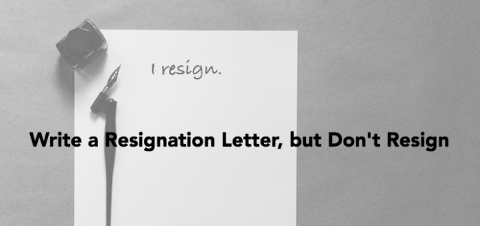 Write a Resignation Letter, but Don't Resign