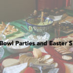 Super Bowl Parties and Easter Sunday