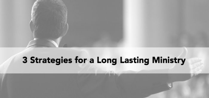 3 Strategies for a Long Lasting Ministry