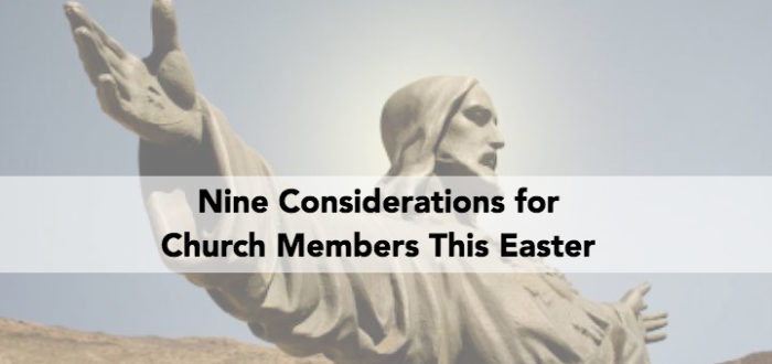 Nine Considerations for Church Members This Easter