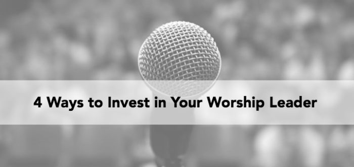 4 Ways to Invest in Your Worship Leader