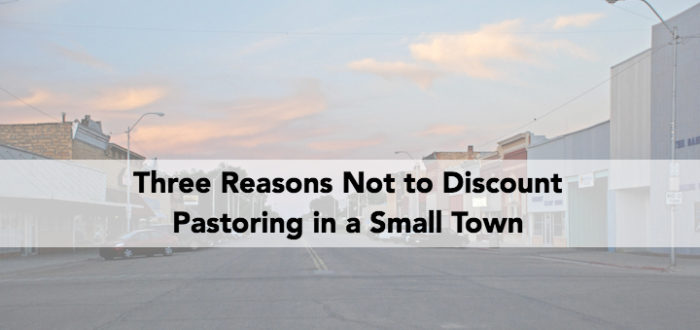 Three Reasons Not to Discount Pastoring in a Small Town