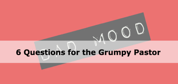 6 Questions for the Grumpy Pastor