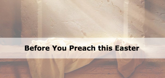 Before You Preach this Easter