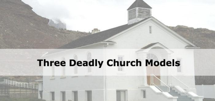 Three Deadly Church Models