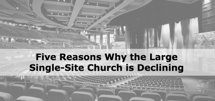 Five Reasons Why the Large Single-Site Church is Declining