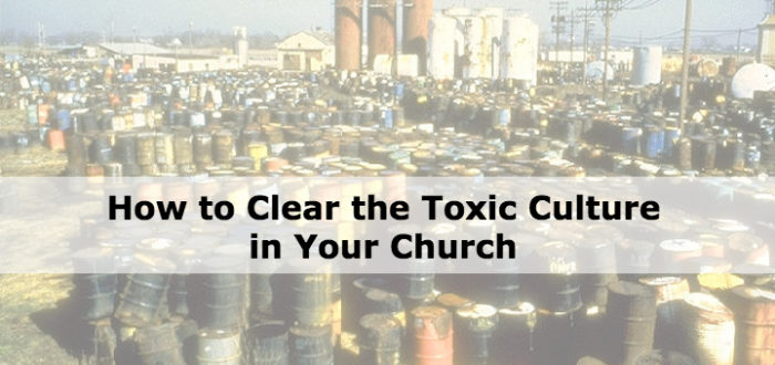 How to Clear the Toxic Culture in Your Church