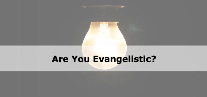 Are You Evangelistic?