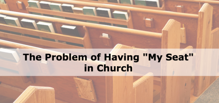"""The Problem of Having """"My Seat"""" in Church"""