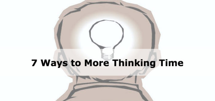 7 Ways to More Thinking Time