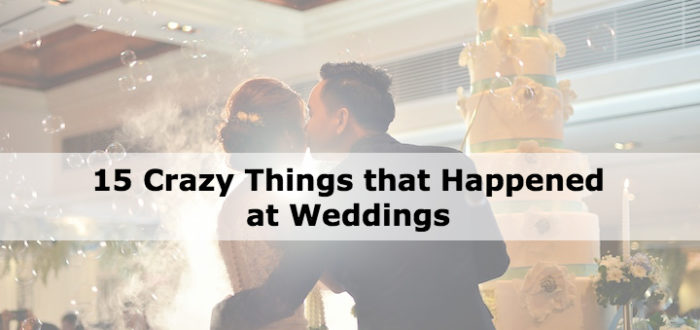 15 Crazy Things that Happened at Weddings