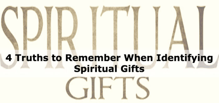 4 Truths to Remember When Identifying Spiritual Gifts