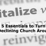 5 Essentials to Turn a Declining Church Around