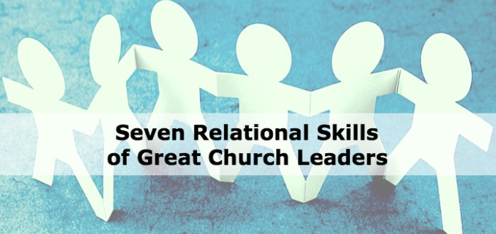 Seven Relational Skills of Great Church Leaders