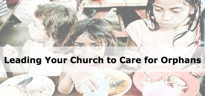 Leading Your Church to Care for Orphans