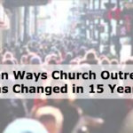 Seven Ways Church Outreach Has Changed in 15 Years