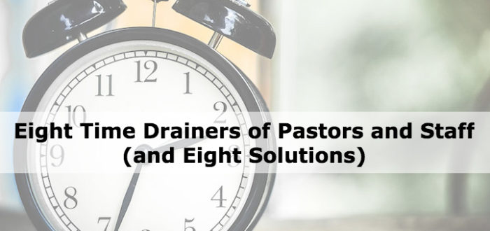 Eight Time Drainers of Pastors and Staff (and Eight Solutions)