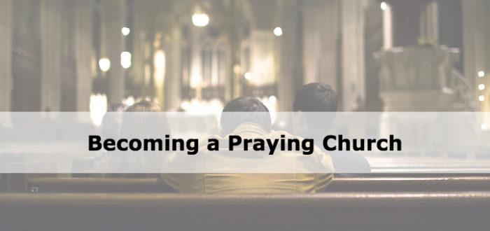 Becoming a Praying Church
