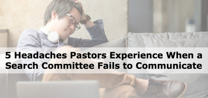 5 Headaches Pastors Experience When a Search Committee Fails to Communicate
