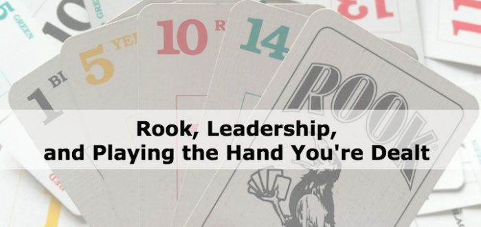 Rook, Leadership, and Playing the Hand You're Dealt