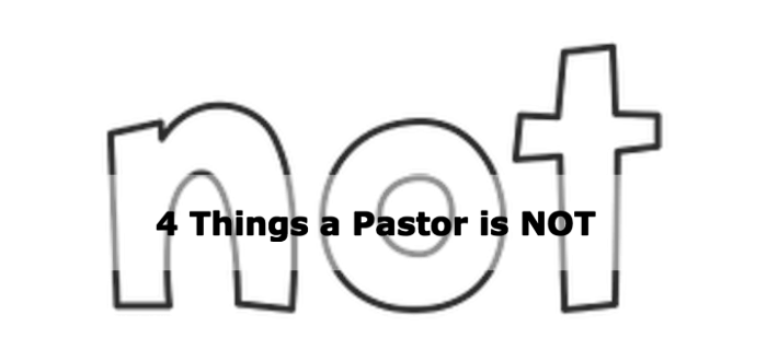 4 Things a Pastor is NOT