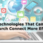Six Technologies That Can Help Your Church Connect More Effectively